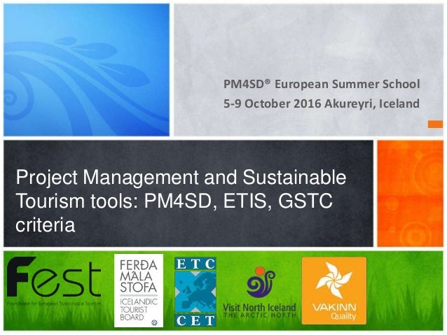 PM4SD® European Summer School 5-9 October 2016 Akureyri, Iceland Project Management and Sustainable Tourism tools: PM4SD, ...