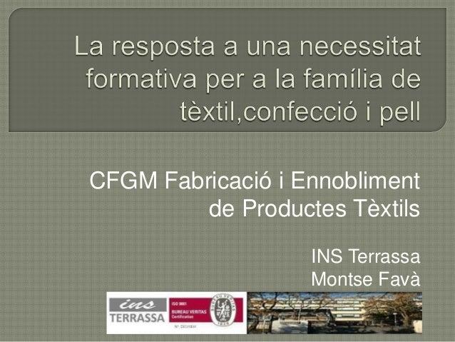 CFGM Fabricació i Ennobliment de Productes Tèxtils INS Terrassa Montse Favà