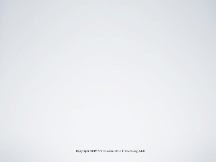 Copyright 2009 Professional One Franchising, LLC