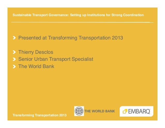 Sustainable Transport Governance: Setting up Institutions for Strong Coordination!!  Presented at Transforming Transporta...