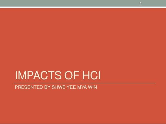 IMPACTS OF HCI PRESENTED BY SHWE YEE MYA WIN 1