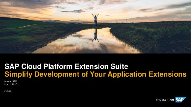 PUBLIC SAP Cloud Platform Extension Suite Simplify Development of Your Application Extensions Notes to content owner: Edit...