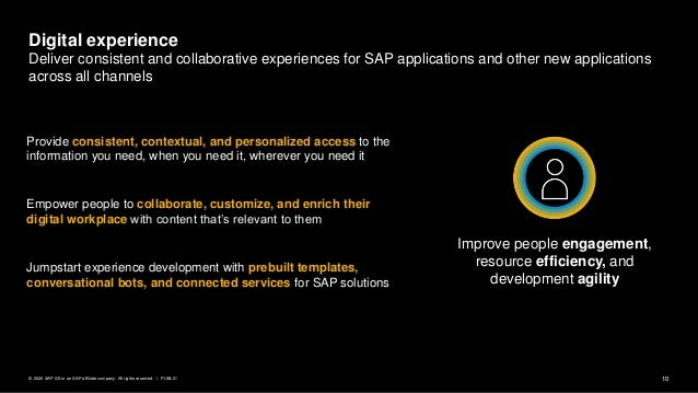 10PUBLIC© 2020 SAP SE or an SAP affiliate company. All rights reserved. ǀ Digital experience Deliver consistent and collab...