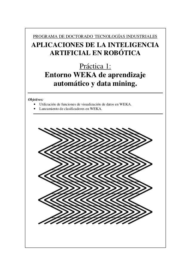 PROGRAMA DE DOCTORADO TECNOLOGÍAS INDUSTRIALES APLICACIONES DE LA INTELIGENCIA ARTIFICIAL EN ROBÓTICA Práctica 1: Entorno ...
