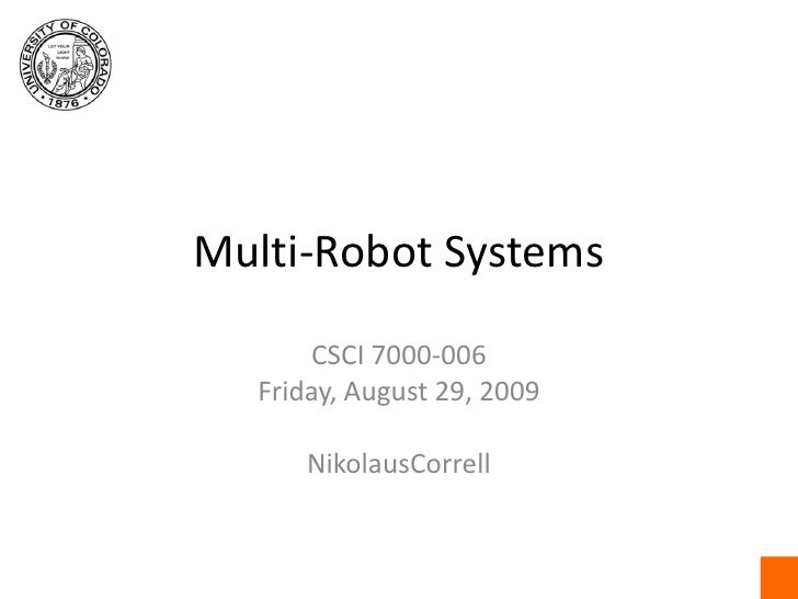 Multi-Robot Systems<br />CSCI 7000-006<br />Friday, August 29, 2009<br />NikolausCorrell<br />
