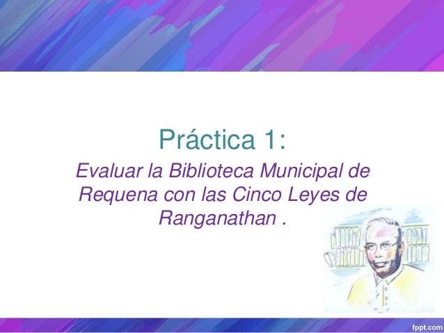 Práctica 1: Evaluar la Biblioteca Municipal de Requena con las Cinco Leyes de Ranganathan .