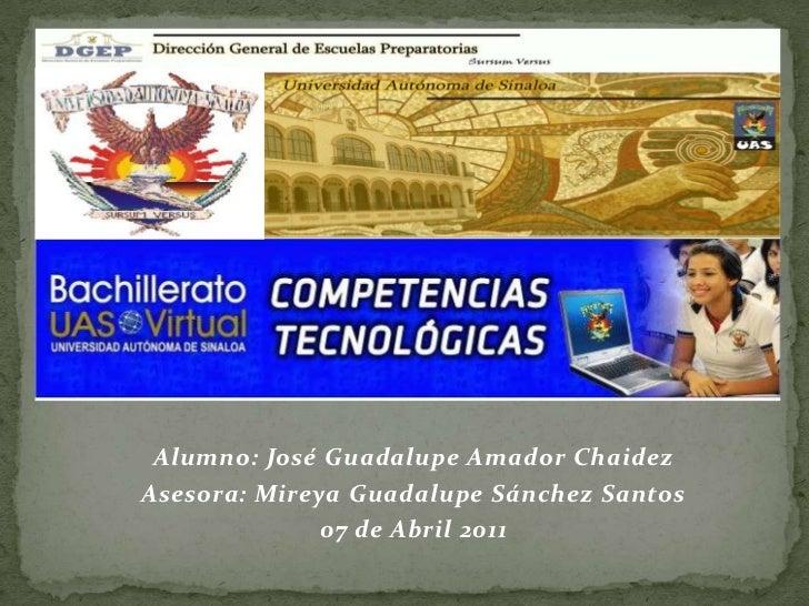 Alumno: José Guadalupe Amador Chaidez<br />Asesora: Mireya Guadalupe Sánchez Santos<br />07 de Abril 2011<br />