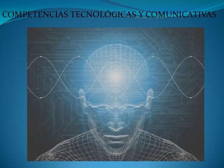 COMPETENCIAS TECNOLÓGICAS Y COMUNICATIVAS