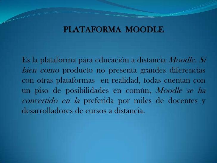 PLATAFORMA MOODLEEs la plataforma para educación a distancia Moodle. Sibien como producto no presenta grandes diferenciasc...