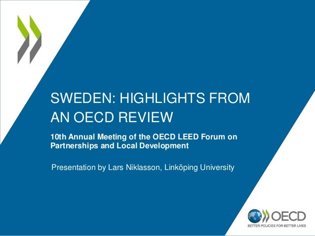 SWEDEN: HIGHLIGHTS FROM AN OECD REVIEW 10th Annual Meeting of the OECD LEED Forum on Partnerships and Local Development Pr...