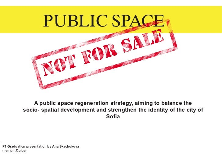 PUBLIC SPACE               A public space regeneration strategy, aiming to balance the           socio- spatial developmen...