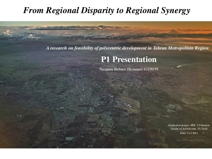 From Regional Disparity to Regional Synergy     A research on feasibility of polycentric development in Tehran Metropolita...