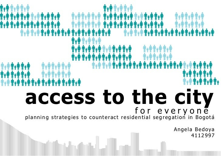 access to thev ecity          for e ryoneplanning strategies to counteract residential segregation in Bogotá              ...