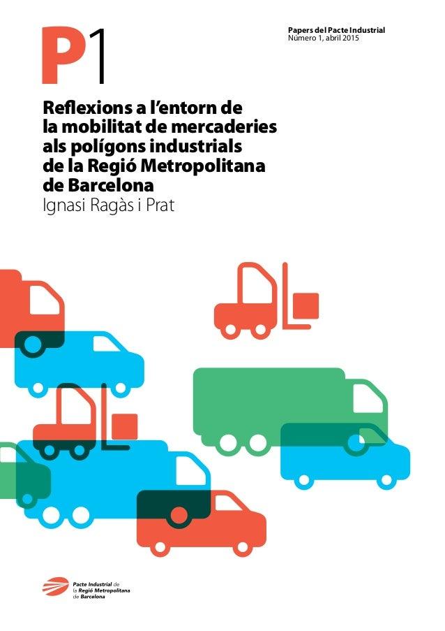 P1 Papers del Pacte Industrial Número 1, abril 2015 Reflexions a l'entorn de la mobilitat de mercaderies als polígons indu...
