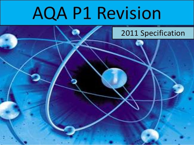AQA P1 Revision 2011 Specification