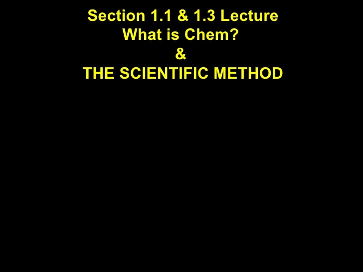 Section 1.1 & 1.3 Lecture What is Chem?  &  THE SCIENTIFIC METHOD