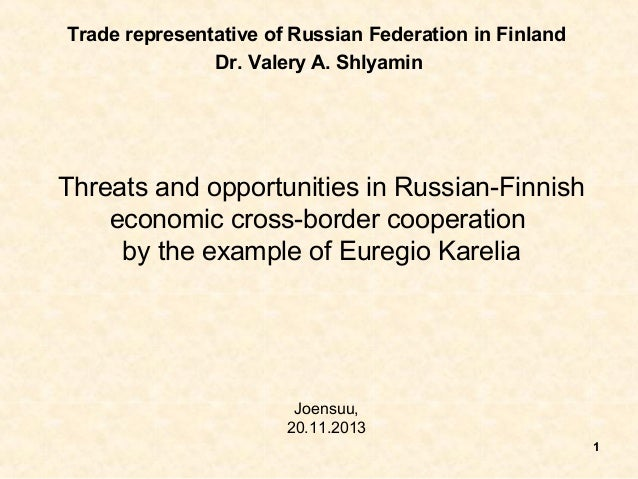 Trade representative of Russian Federation in Finland Dr. Valery A. Shlyamin  Threats and opportunities in Russian-Finnish...