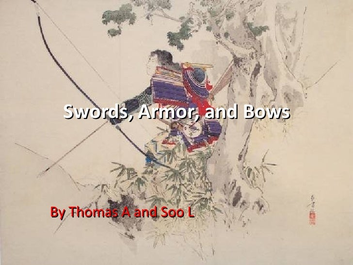 Swords, Armor, and Bows By Thomas A and Soo L