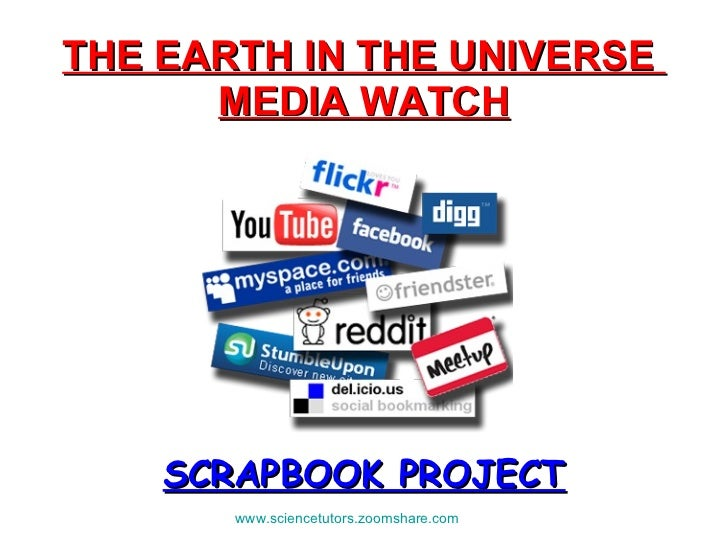 THE EARTH IN THE UNIVERSE  MEDIA WATCH SCRAPBOOK PROJECT www.sciencetutors.zoomshare.com