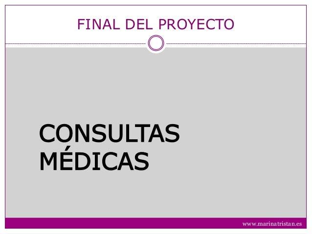 FINAL DEL PROYECTO CONSULTAS MÉDICAS www.marinatristan.es