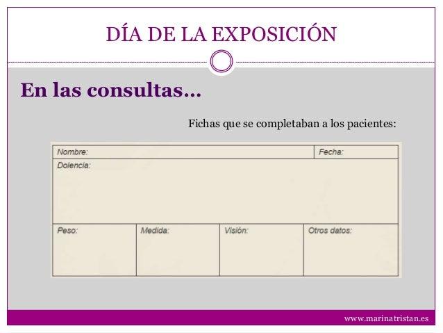 DÍA DE LA EXPOSICIÓN En las consultas… Fichas que se completaban a los pacientes: www.marinatristan.es