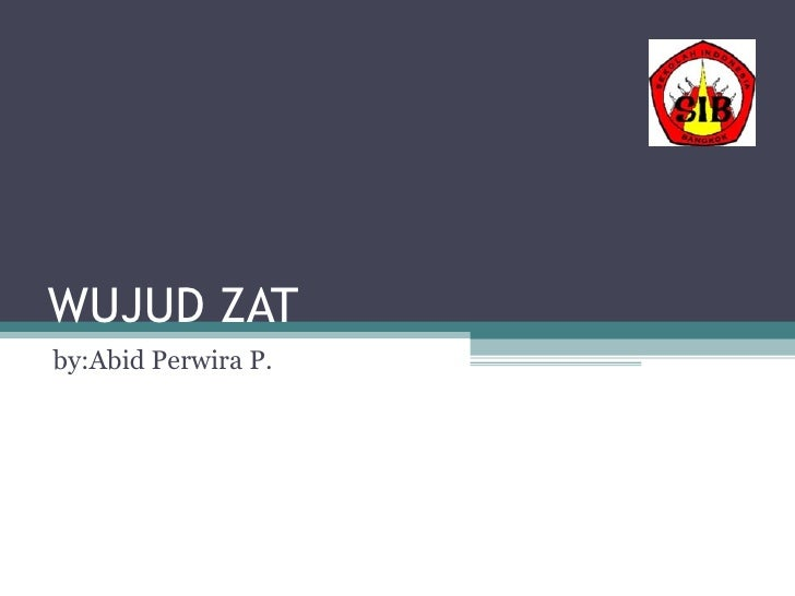 WUJUD ZAT by:Abid Perwira P.