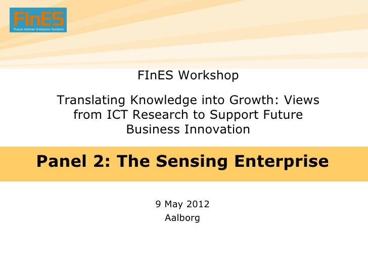 FInES Workshop  Translating Knowledge into Growth: Views     from ICT Research to Support Future             Business Inno...
