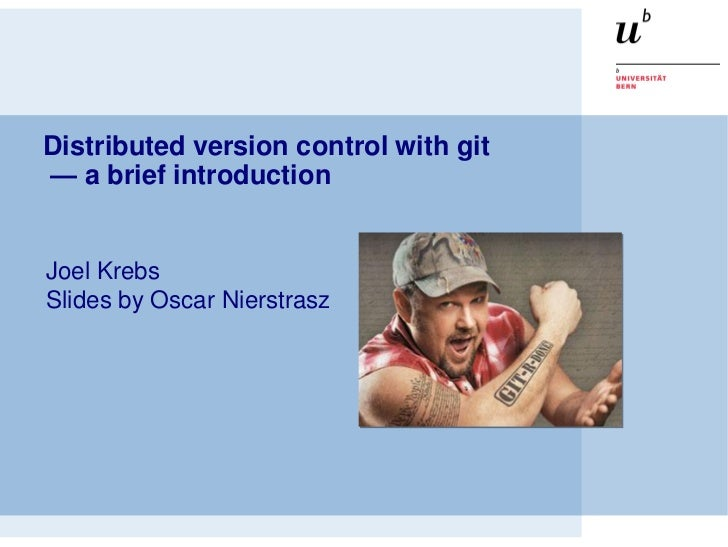 Distributed version control with git— a brief introductionJoel KrebsSlides by Oscar Nierstrasz