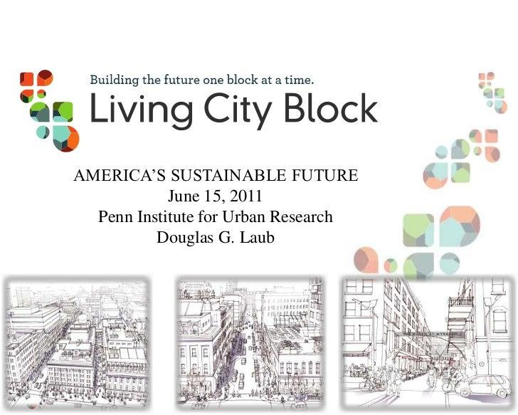 AMERICA'S SUSTAINABLE FUTURE<br />June 15, 2011<br />Penn Institute for Urban Research<br />Douglas G. Laub<br />