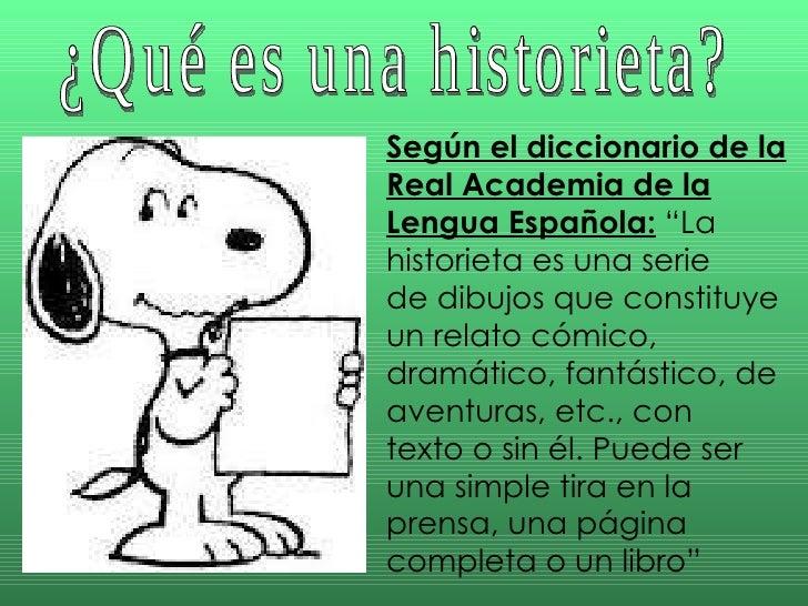 """Según el diccionario de la Real Academia de la Lengua Española:  """"La historieta es una serie  de dibujos que constituye un..."""