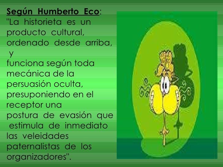 """Según  Humberto  Eco :  """"La  historieta  es  un  producto  cultural,  ordenado  desde  arriba,  y  funciona según tod..."""