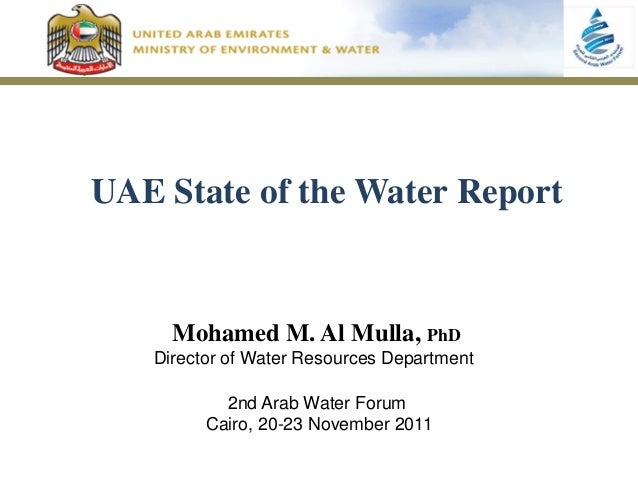 UAE State of the Water Report     Mohamed M. Al Mulla, PhD   Director of Water Resources Department           2nd Arab Wat...