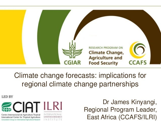Climate change forecasts: implications for   regional climate change partnerships                            Dr James Kiny...