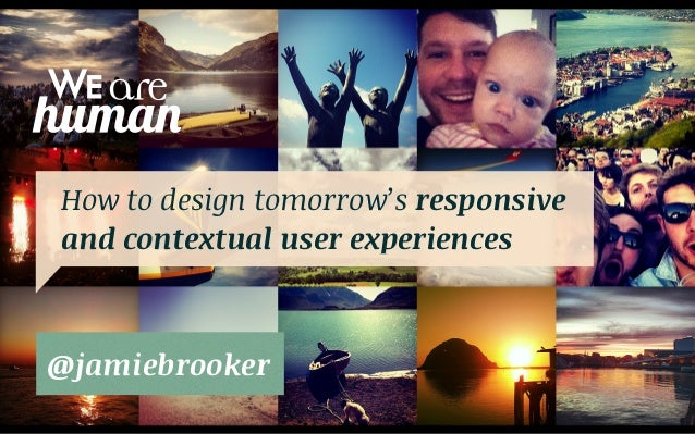 How to design tomorrow's responsiveand contextual user experiences@jamiebrooker