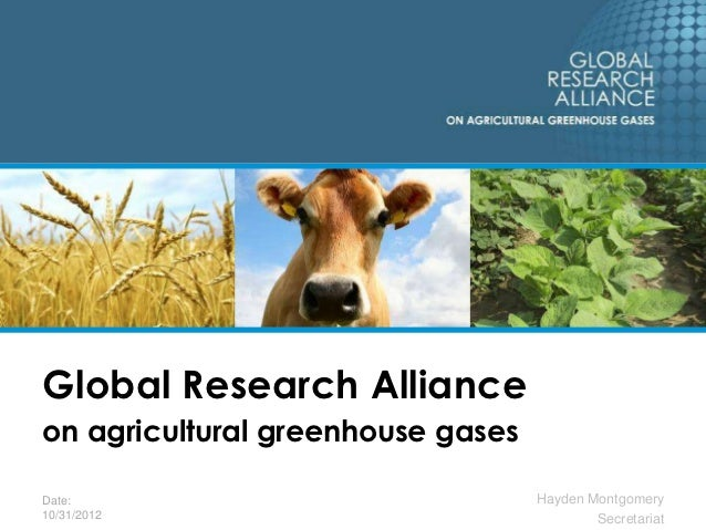 Global Research Allianceon agricultural greenhouse gasesDate:                              Hayden Montgomery10/31/2012    ...