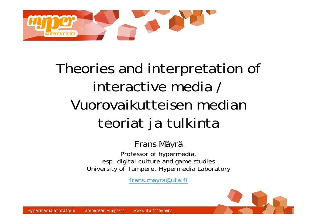 Theories and interpretation of      interactive media /   Vuorovaikutteisen median       teoriat ja tulkinta              ...