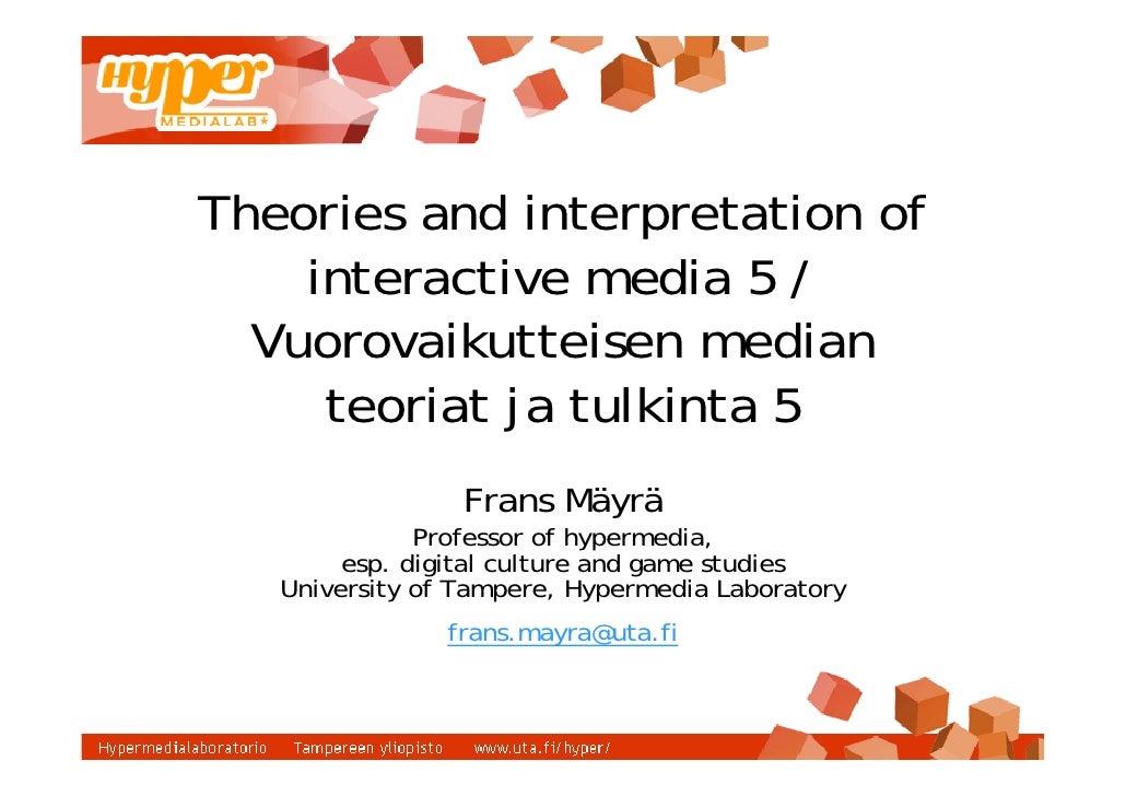 Theories and interpretation of     interactive media 5 /   Vuorovaikutteisen median      teoriat ja tulkinta 5            ...