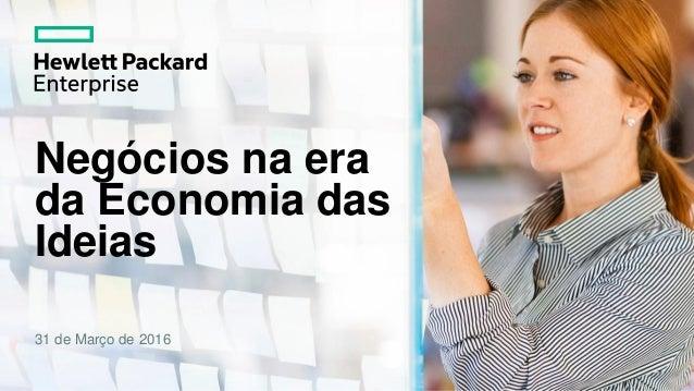 Negócios na era da Economia das Ideias 31 de Março de 2016