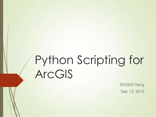 Python Scripting for ArcGIS ZHONG Teng Sep 12, 2013