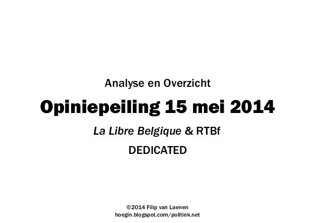 Opiniepeiling 15 mei 2014 DEDICATED ©2014 Filip van Laenen hoegin.blogspot.com/politiek.net Analyse en Overzicht La Libre ...