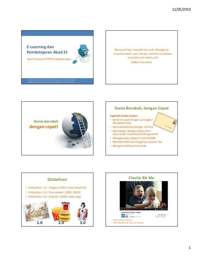 11/05/20131E-Learning danPembelajaran Abad 21Best Practice PPPPTK MatematikaSEMINAR NASIONAL PEMANFAATAN TIK DALAM PEMBELA...
