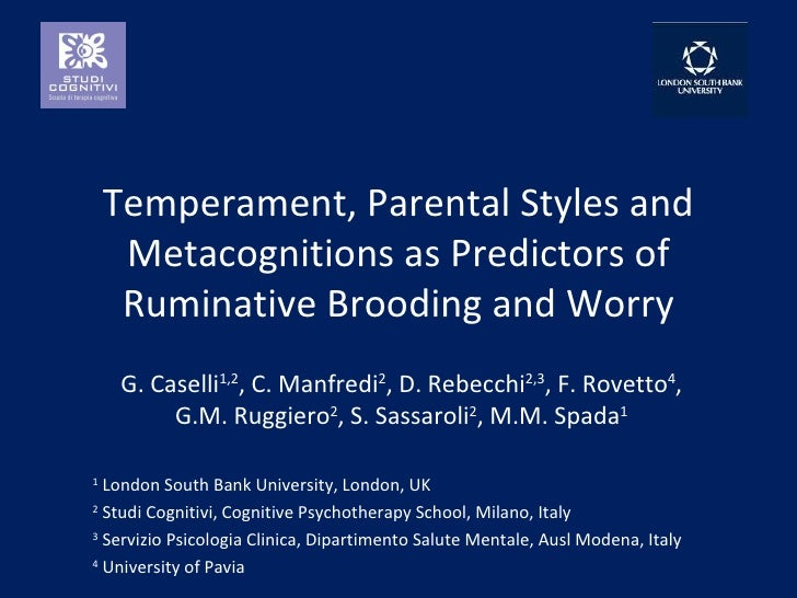Temperament, Parental Styles and Metacognitions as Predictors of Ruminative Brooding and Worry G. Caselli 1,2 , C. Manfred...