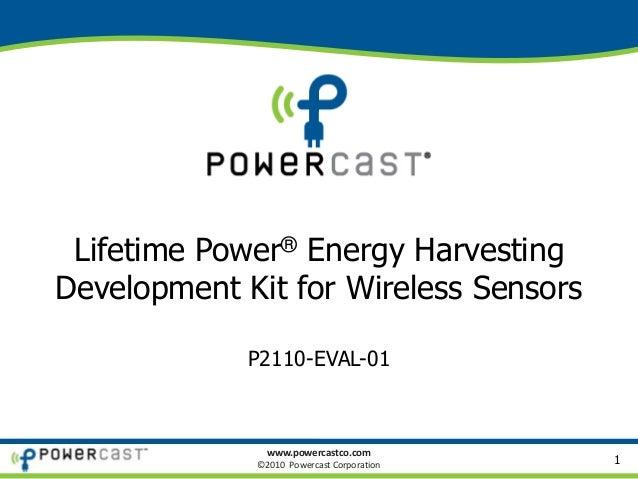 www.powercastco.com ©2010 Powercast Corporation Lifetime Power® Energy Harvesting Development Kit for Wireless Sensors P21...