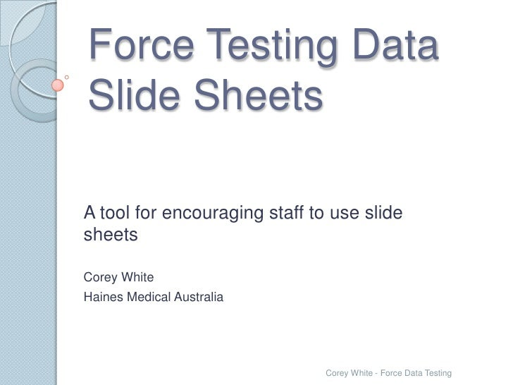 Force Testing DataSlide SheetsA tool for encouraging staff to use slidesheetsCorey WhiteHaines Medical Australia          ...