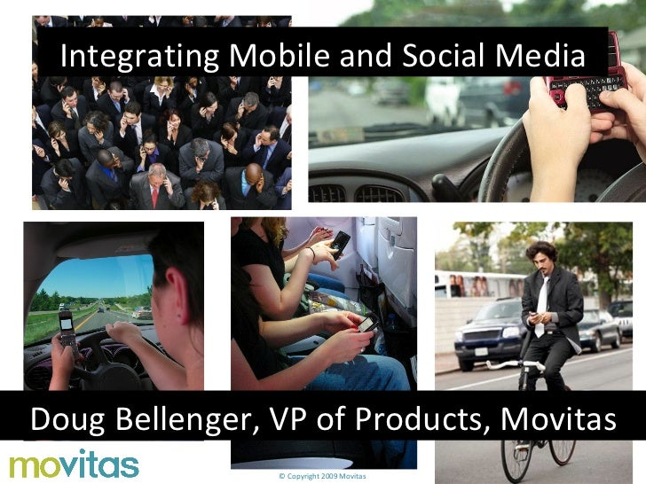 Integrating Mobile and Social Media Doug Bellenger, VP of Products, Movitas