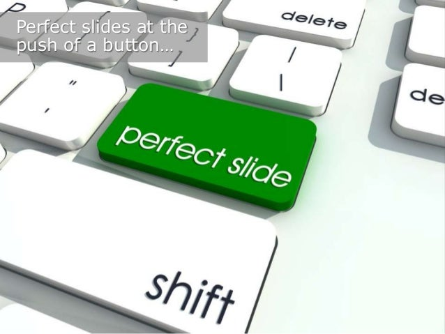 Perfect slides at the push of a button…
