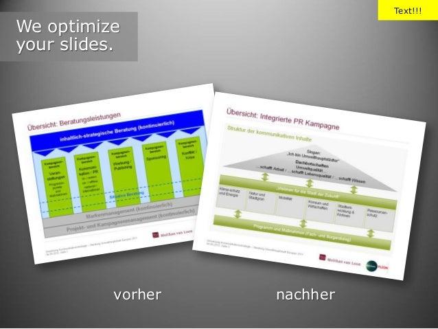 Text!!!  We optimize your slides.  vorher  nachher