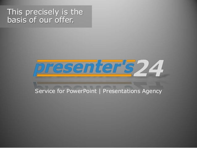 This precisely is the basis of our offer.  Service for PowerPoint   Presentations Agency