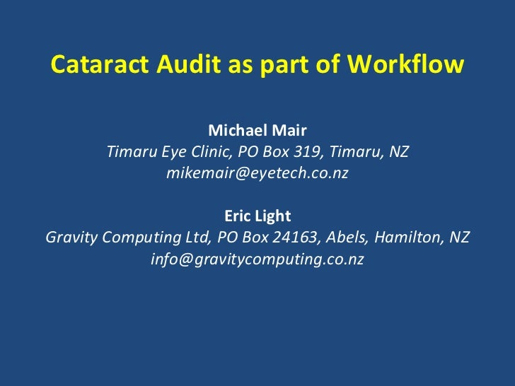Cataract Audit as part of Workflow<br />Michael Mair<br />Timaru Eye Clinic, PO Box 319, Timaru, NZ<br />mikemair@eyetech....