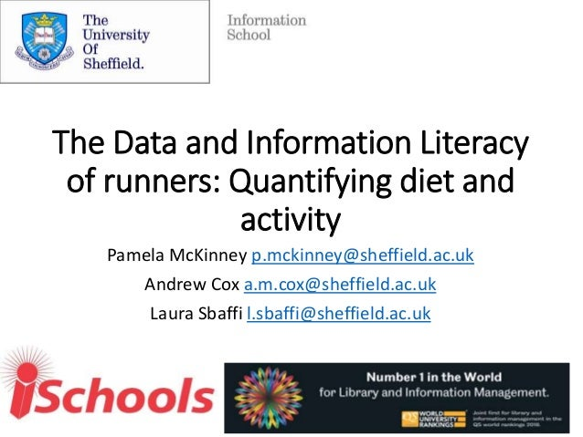 The Data and Information Literacy of runners: Quantifying diet and activity Pamela McKinney p.mckinney@sheffield.ac.uk And...